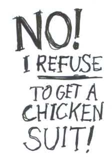 No! I refuse to get a chicken suit!