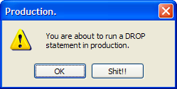 you are about to execute a DROP statement in production, OK or Cancel?