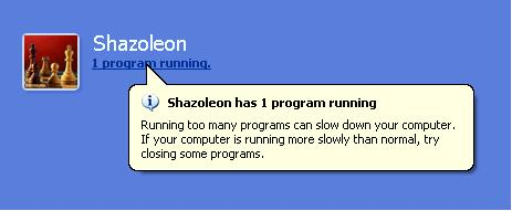 Shazoleon has 1 program running. Running too many programs can slow down your computer. If your computer is running more slowly than normal, try closing some programs.