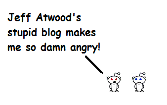 """first guy: """"Jeff Atwoods stupid blog makes me so damn angry!"""