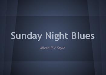 sunday night blues, micro-Isv style