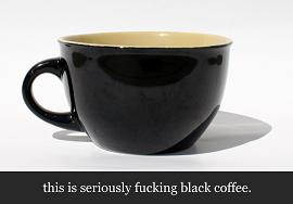 This is seriously black coffee